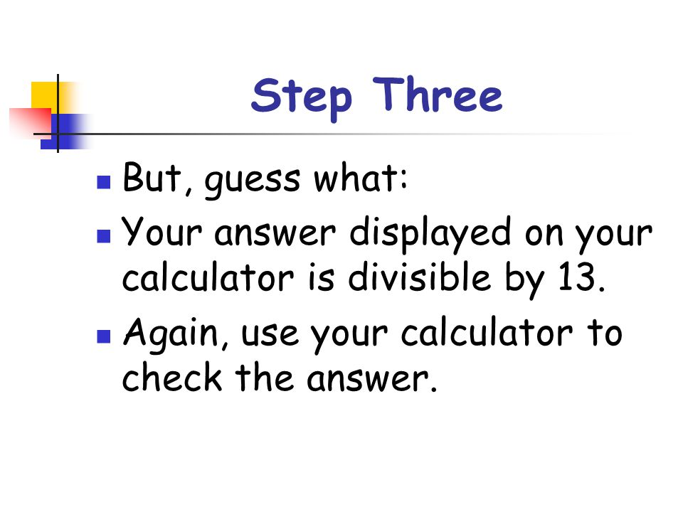 Now, divide your result by your original three-digit number. Your final answer will be : 7