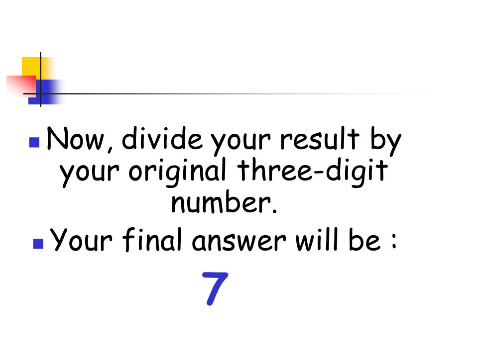 Watch this: Enter your original three-digit number twice on your calculator.