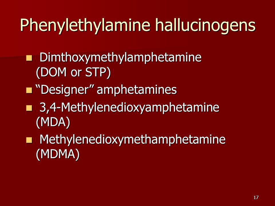 """17 Phenylethylamine hallucinogens Dimthoxymethylamphetamine (DOM or STP) Dimthoxymethylamphetamine (DOM or STP) """"Designer"""" amphetamines """"Designer"""" amp"""