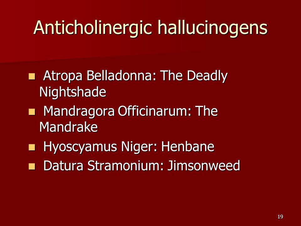 19 Anticholinergic hallucinogens Atropa Belladonna: The Deadly Nightshade Atropa Belladonna: The Deadly Nightshade Mandragora Officinarum: The Mandrak