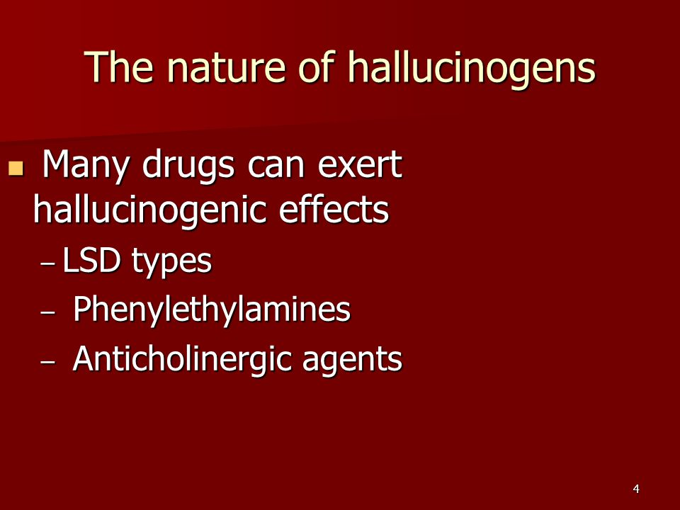 4 The nature of hallucinogens Many drugs can exert hallucinogenic effects Many drugs can exert hallucinogenic effects – LSD types – Phenylethylamines