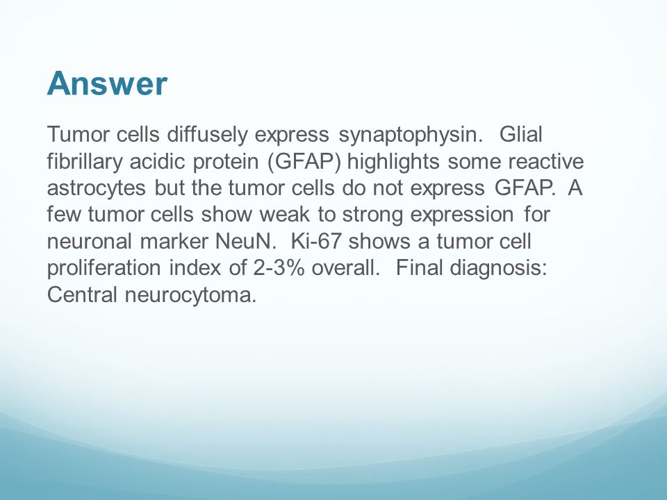 Answer Tumor cells diffusely express synaptophysin.