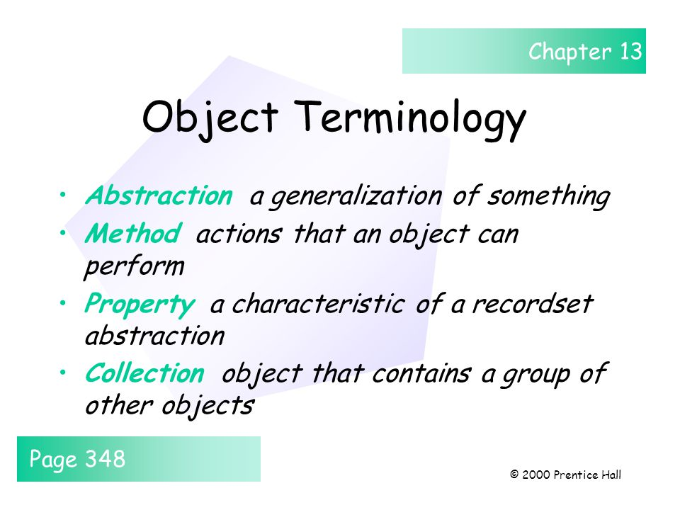 Chapter 13 © 2000 Prentice Hall Object Terminology Abstraction a generalization of something Method actions that an object can perform Property a char