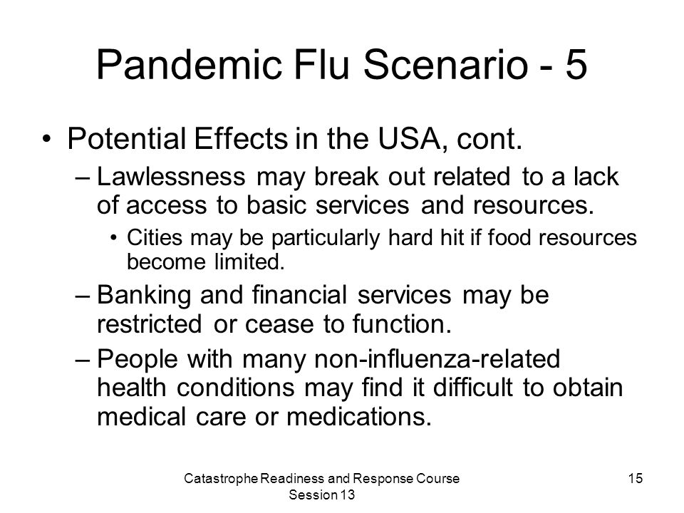 Catastrophe Readiness and Response Course Session 13 15 Pandemic Flu Scenario - 5 Potential Effects in the USA, cont.