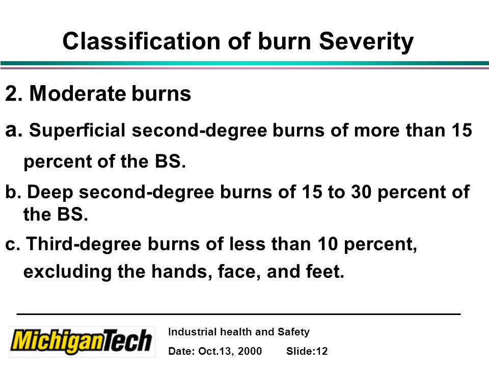 Industrial health and Safety Date: Oct.13, 2000 Slide:12 Classification of burn Severity 2.