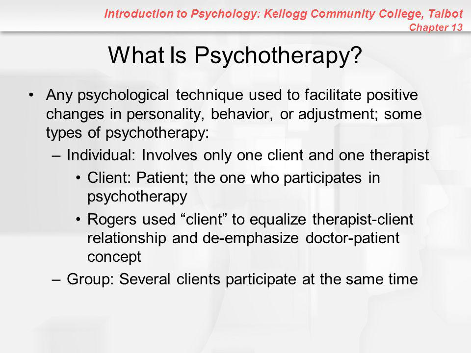 Introduction to Psychology: Kellogg Community College, Talbot Chapter 13 What Is Psychotherapy.