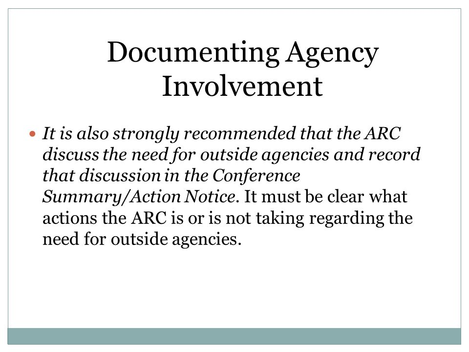 It is also strongly recommended that the ARC discuss the need for outside agencies and record that discussion in the Conference Summary/Action Notice.