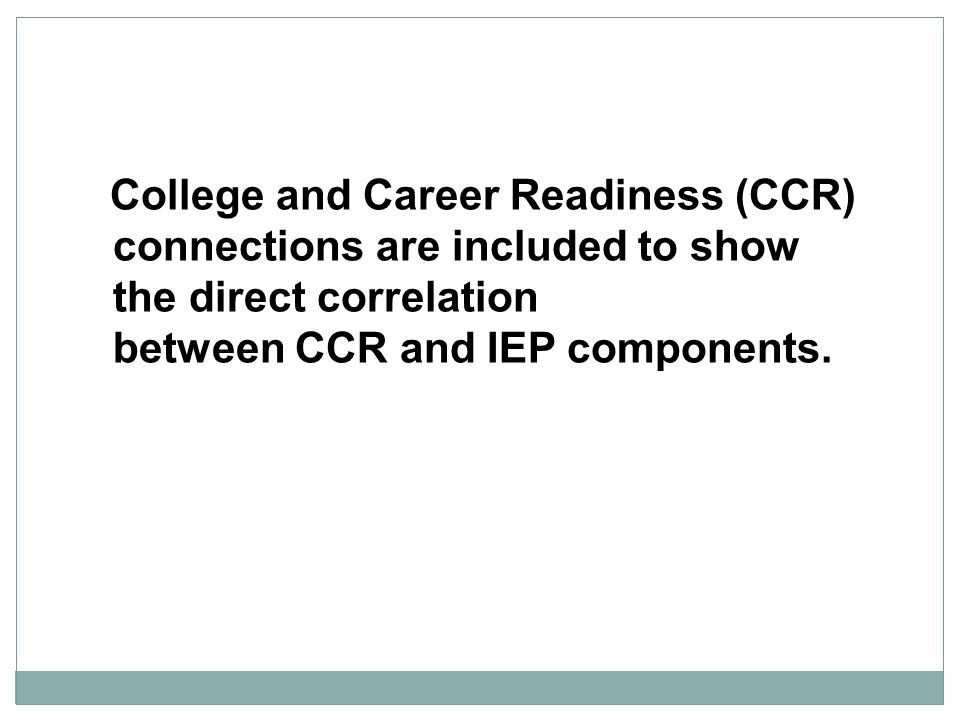 College and Career Readiness (CCR) connections are included to show the direct correlation between CCR and IEP components.