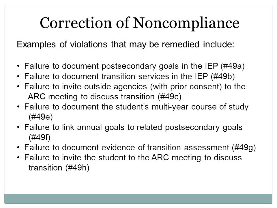 Examples of violations that may be remedied include: Failure to document postsecondary goals in the IEP (#49a) Failure to document transition services