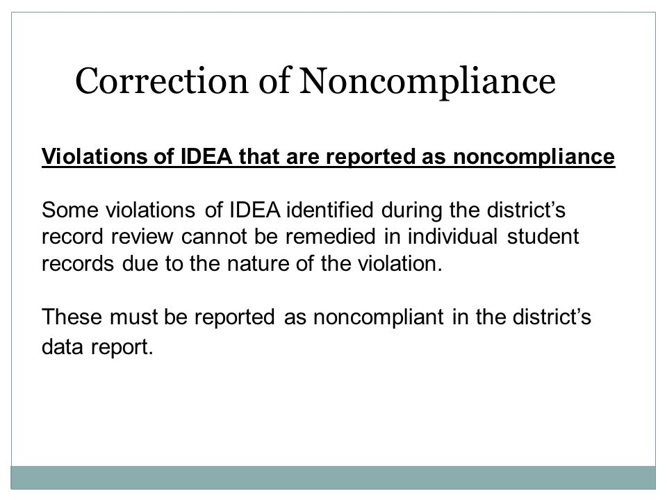 Correction of Noncompliance Violations of IDEA that are reported as noncompliance Some violations of IDEA identified during the district's record revi