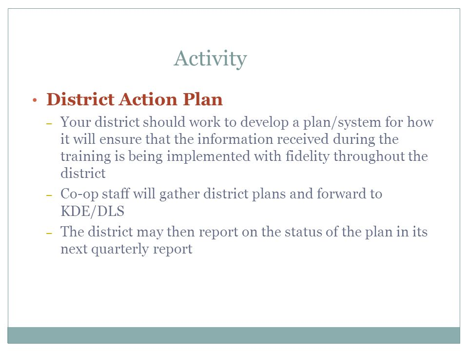 Activity District Action Plan – Your district should work to develop a plan/system for how it will ensure that the information received during the tra