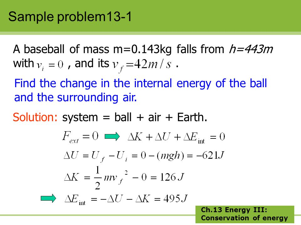 Ch.13 Energy III: Conservation of energy Sample problem13-1 A baseball of mass m=0.143kg falls from h=443m with, and its.