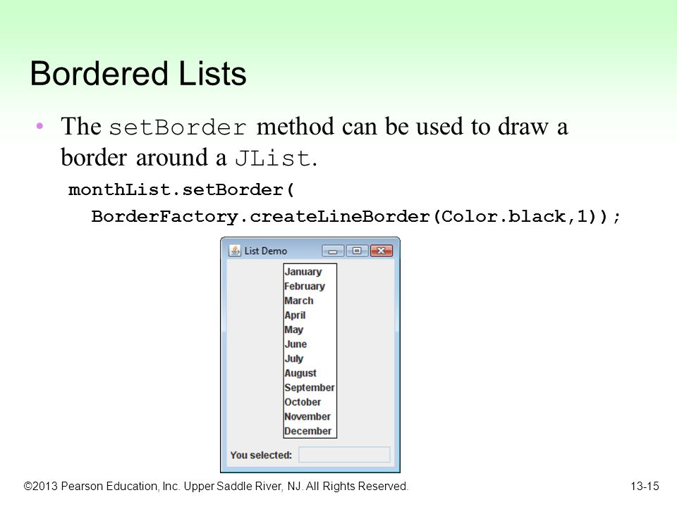 ©2013 Pearson Education, Inc. Upper Saddle River, NJ. All Rights Reserved. 13-15 Bordered Lists The setBorder method can be used to draw a border arou