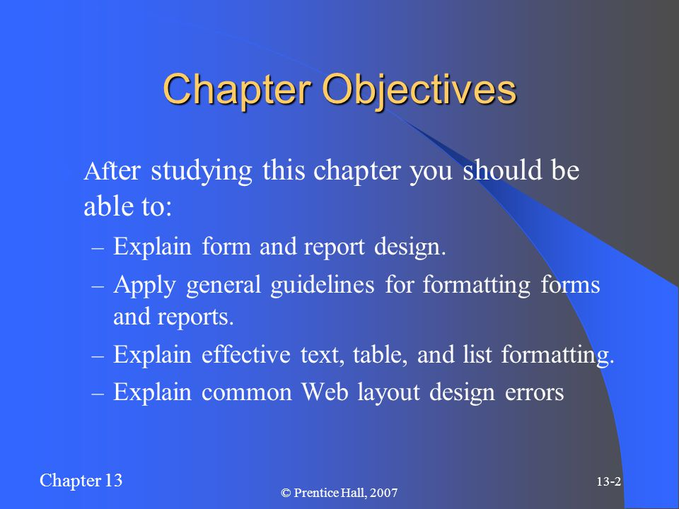 Chapter 13 13-2 © Prentice Hall, 2007 Chapter Objectives Af ter studying this chapter you should be able to: – Explain form and report design.