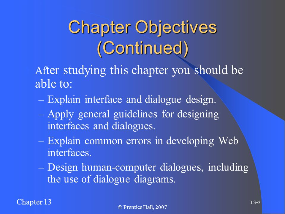 Chapter 13 13-34 © Prentice Hall, 2007 Dialogue diagrams depict the sequence, conditional branching, and repetition of dialogues.