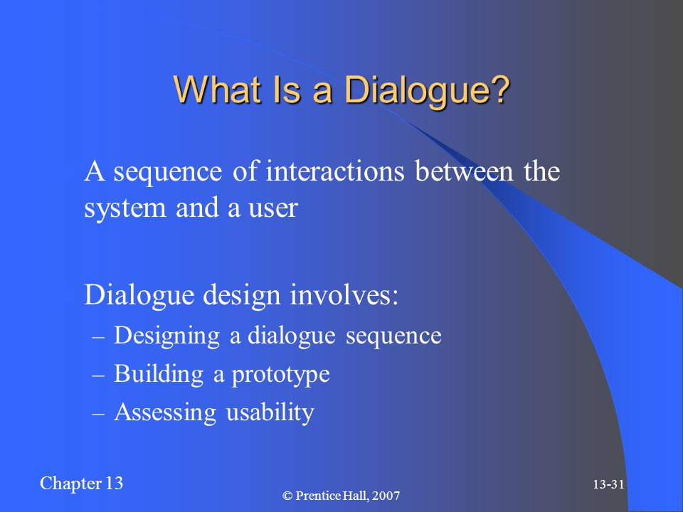 Chapter 13 13-31 © Prentice Hall, 2007 What Is a Dialogue.