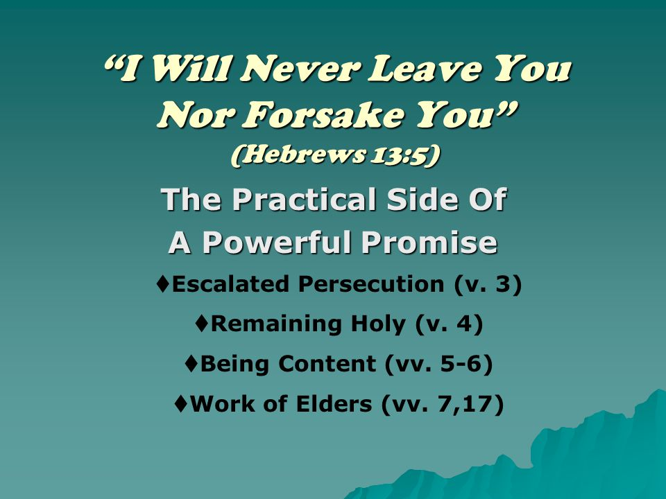 """I Will Never Leave You Nor Forsake You"" (Hebrews 13:5) The Practical Side Of A Powerful Promise  Escalated Persecution (v. 3)  Remaining Holy (v. 4"