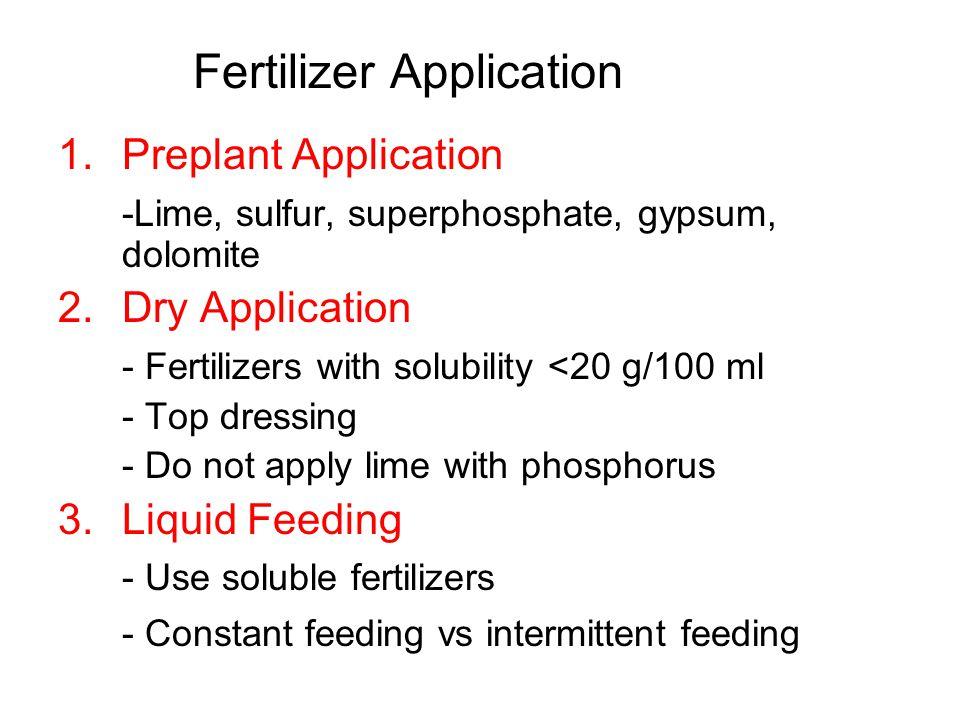 Fertilizer Application 1.Preplant Application -Lime, sulfur, superphosphate, gypsum, dolomite 2. Dry Application - Fertilizers with solubility <20 g/1