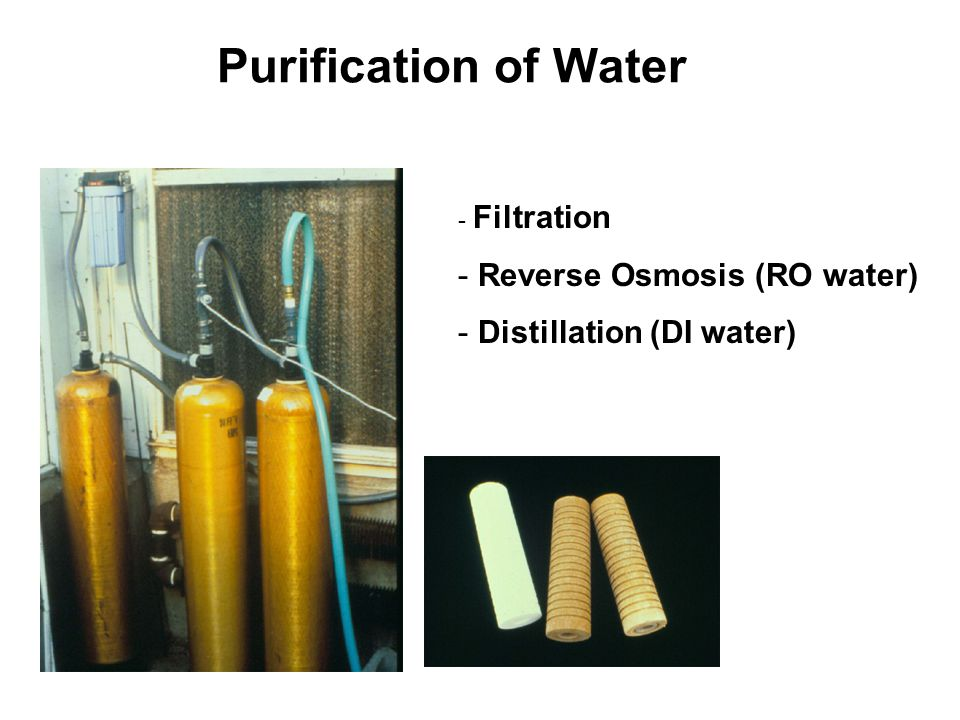 Purification of Water - Filtration - Reverse Osmosis (RO water) - Distillation (DI water)
