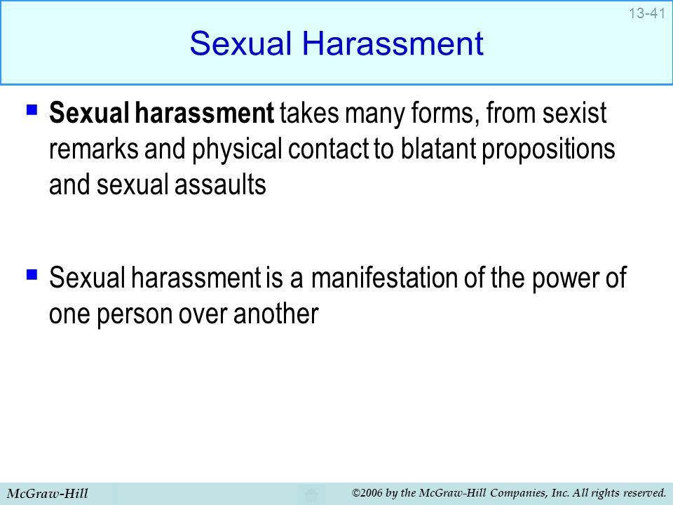 McGraw-Hill ©2006 by the McGraw-Hill Companies, Inc. All rights reserved. 13-41 Sexual Harassment  Sexual harassment takes many forms, from sexist re
