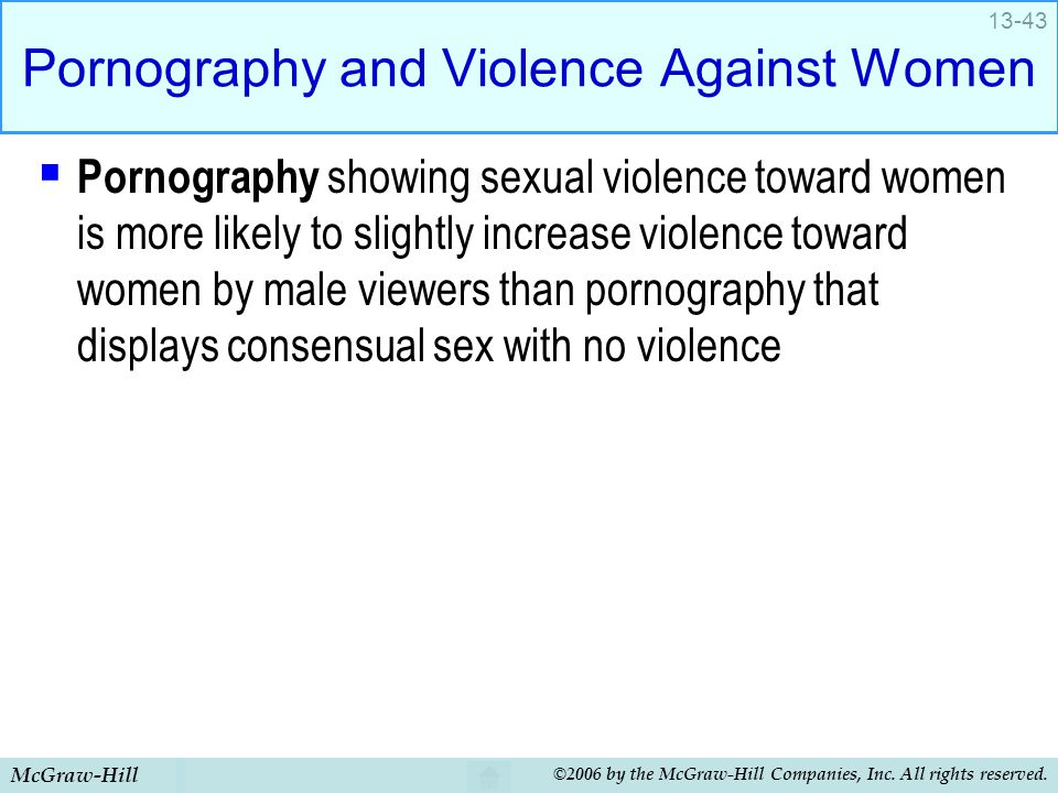 McGraw-Hill ©2006 by the McGraw-Hill Companies, Inc. All rights reserved. 13-43 Pornography and Violence Against Women  Pornography showing sexual vi