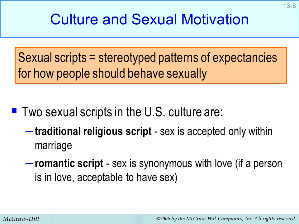 McGraw-Hill ©2006 by the McGraw-Hill Companies, Inc. All rights reserved. 13-8 Culture and Sexual Motivation  Two sexual scripts in the U.S. culture