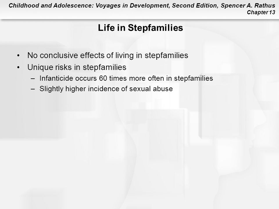 Childhood and Adolescence: Voyages in Development, Second Edition, Spencer A. Rathus Chapter 13 Life in Stepfamilies No conclusive effects of living i