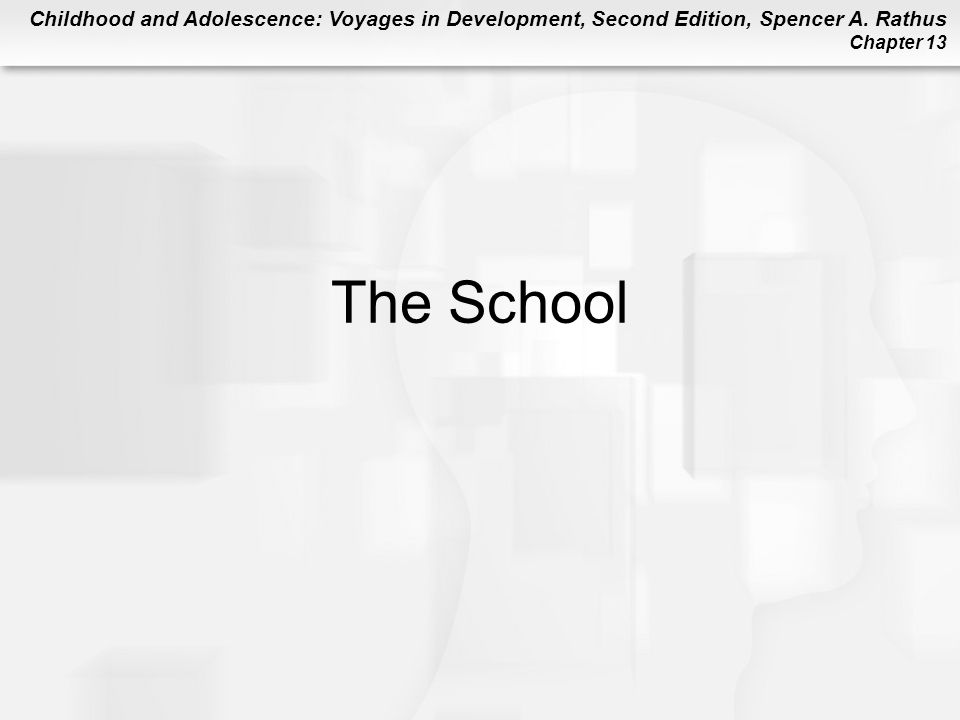 Childhood and Adolescence: Voyages in Development, Second Edition, Spencer A. Rathus Chapter 13 The School