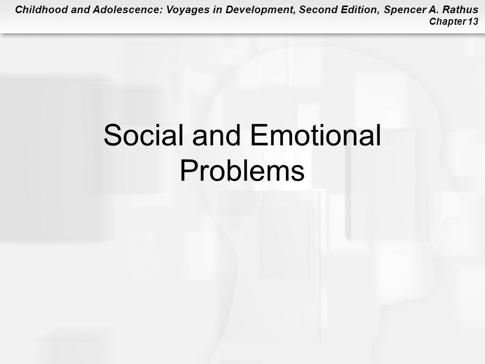Childhood and Adolescence: Voyages in Development, Second Edition, Spencer A. Rathus Chapter 13 Social and Emotional Problems