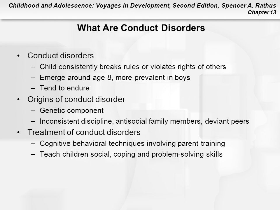 Childhood and Adolescence: Voyages in Development, Second Edition, Spencer A. Rathus Chapter 13 Conduct disorders –Child consistently breaks rules or