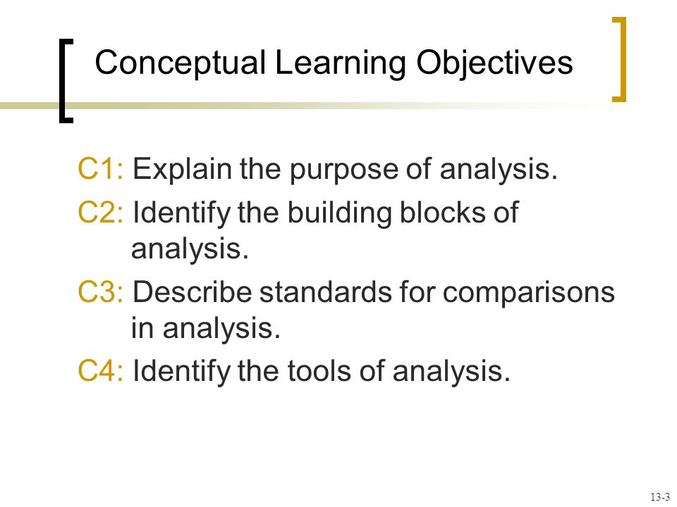 Conceptual Learning Objectives C1: Explain the purpose of analysis.