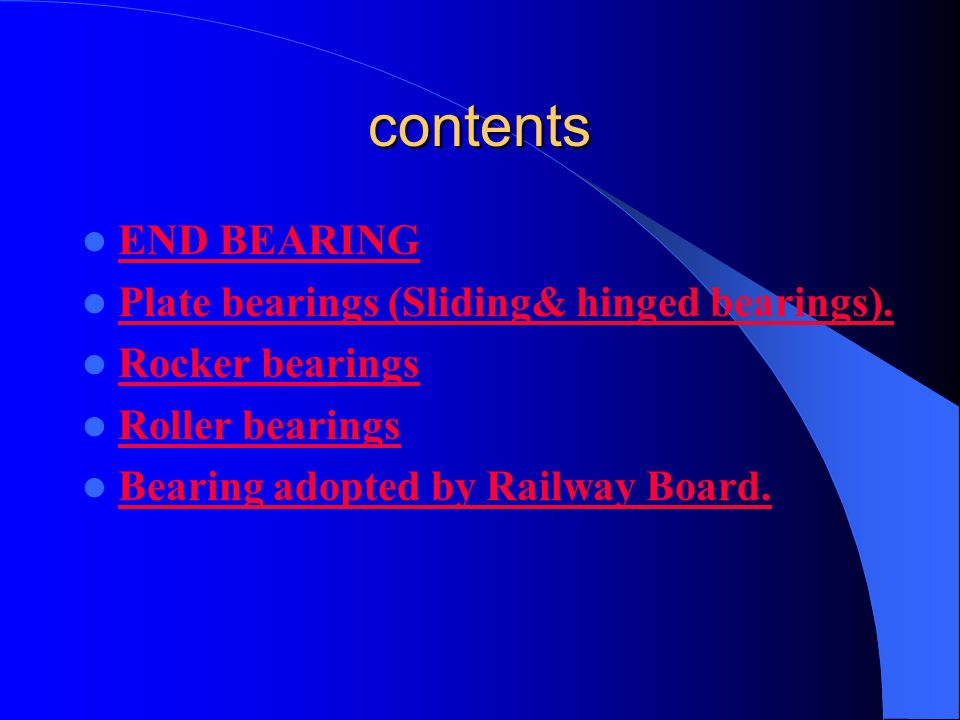 contents END BEARING Plate bearings (Sliding& hinged bearings). Rocker bearings Roller bearings Bearing adopted by Railway Board.