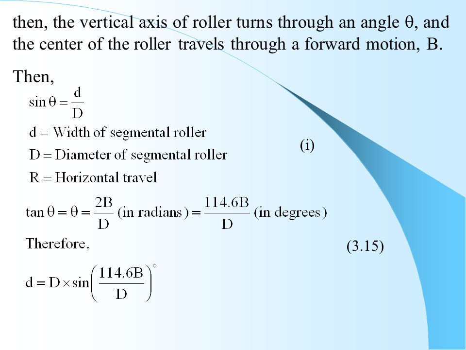 then, the vertical axis of roller turns through an angle , and the center of the roller travels through a forward motion, B. Then, (3.15) (i)