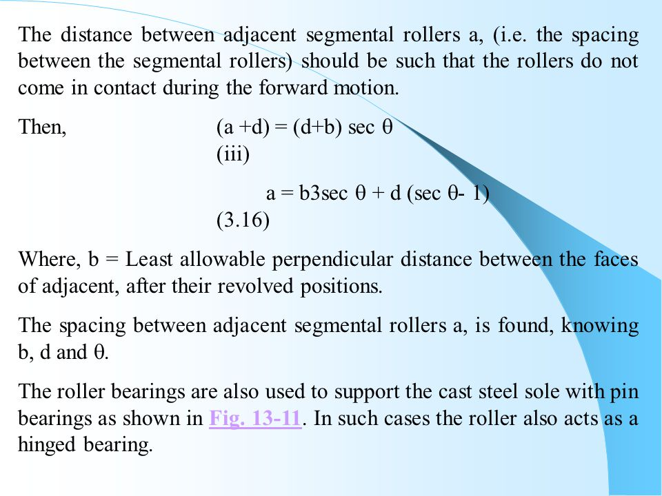 The distance between adjacent segmental rollers a, (i.e. the spacing between the segmental rollers) should be such that the rollers do not come in con