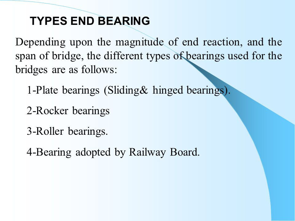TYPES END BEARING Depending upon the magnitude of end reaction, and the span of bridge, the different types of bearings used for the bridges are as fo