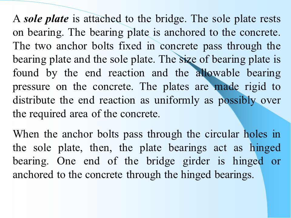 A sole plate is attached to the bridge. The sole plate rests on bearing. The bearing plate is anchored to the concrete. The two anchor bolts fixed in