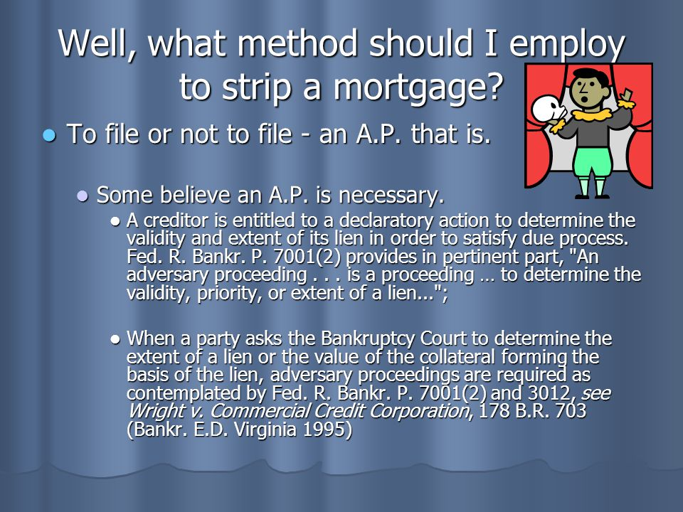 Well, what method should I employ to strip a mortgage? To file or not to file - an A.P. that is. To file or not to file - an A.P. that is. Some believ