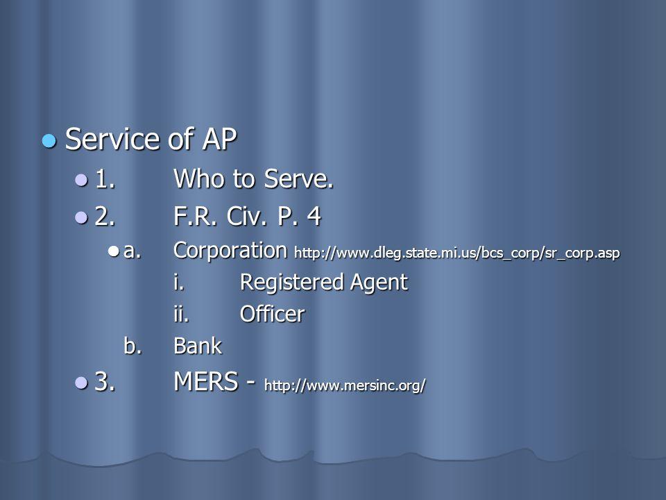 Service of AP Service of AP 1.Who to Serve. 1.Who to Serve. 2.F.R. Civ. P. 4 2.F.R. Civ. P. 4 a.Corporation http://www.dleg.state.mi.us/bcs_corp/sr_co