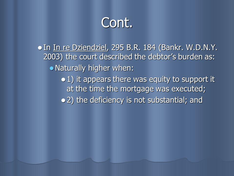Cont. In In re Dziendziel, 295 B.R. 184 (Bankr. W.D.N.Y. 2003) the court described the debtor's burden as: In In re Dziendziel, 295 B.R. 184 (Bankr. W