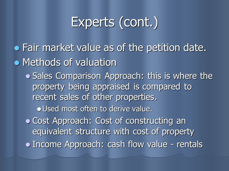 Experts (cont.) Fair market value as of the petition date. Fair market value as of the petition date. Methods of valuation Methods of valuation Sales