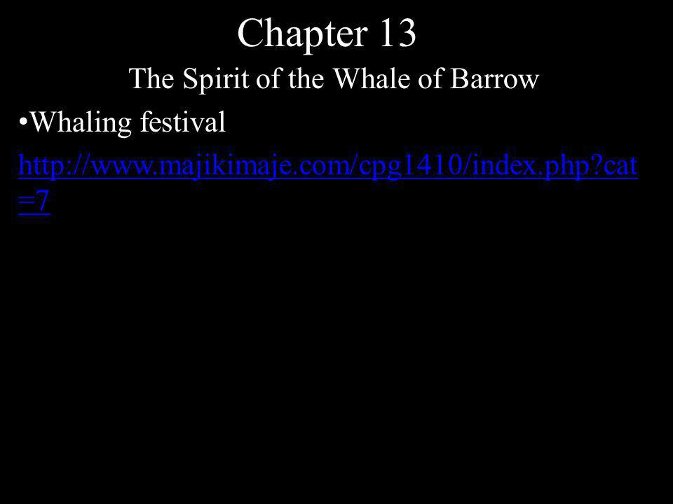Chapter 13 The Spirit of the Whale of Barrow Whaling festival http://www.majikimaje.com/cpg1410/index.php?cat =7