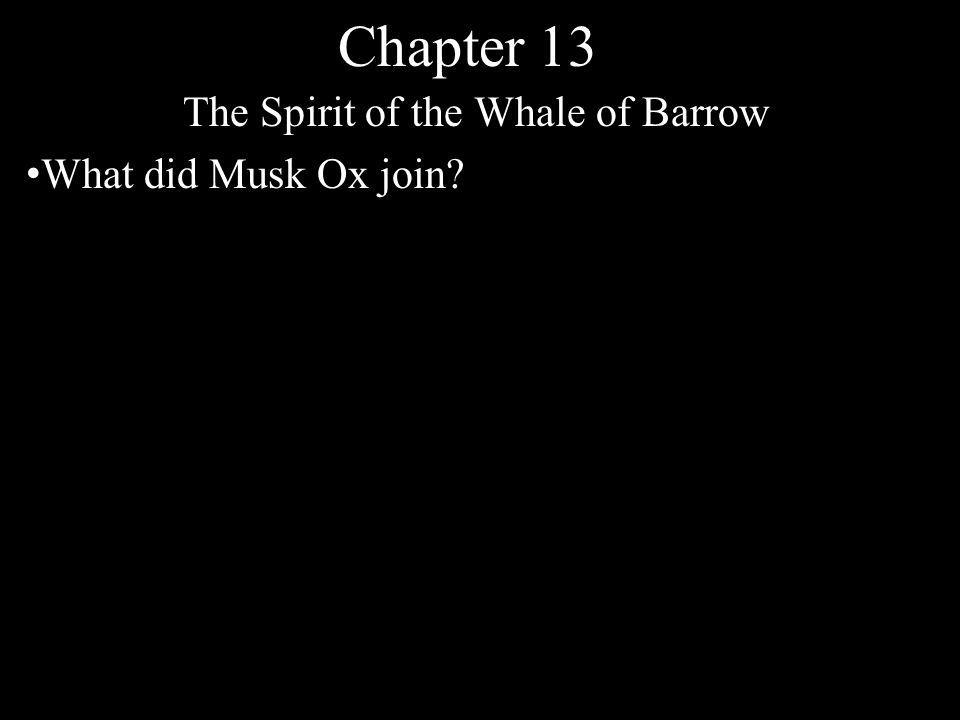 Chapter 13 The Spirit of the Whale of Barrow What did Musk Ox join