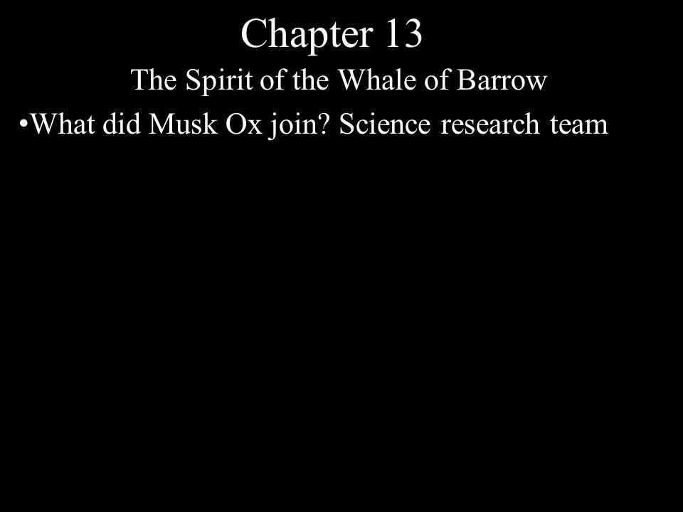 Chapter 13 The Spirit of the Whale of Barrow What did Musk Ox join? Science research team