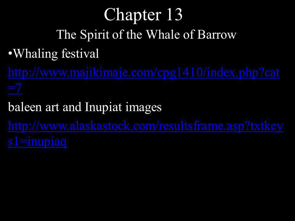 Chapter 13 The Spirit of the Whale of Barrow Whaling festival http://www.majikimaje.com/cpg1410/index.php cat =7 baleen art and Inupiat images http://www.alaskastock.com/resultsframe.asp txtkey s1=inupiaq