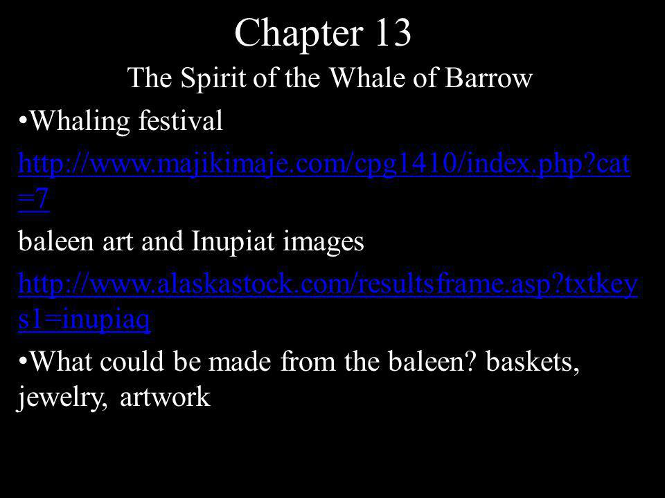 Chapter 13 The Spirit of the Whale of Barrow Whaling festival http://www.majikimaje.com/cpg1410/index.php?cat =7 baleen art and Inupiat images http://www.alaskastock.com/resultsframe.asp?txtkey s1=inupiaq What could be made from the baleen.