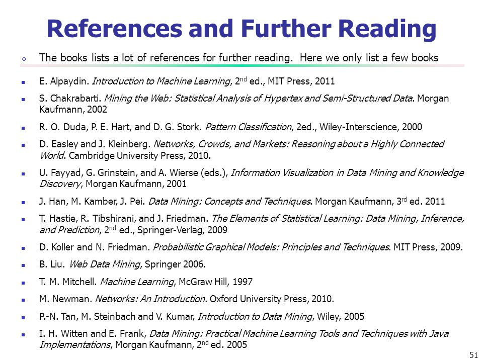 51 References and Further Reading  The books lists a lot of references for further reading. Here we only list a few books E. Alpaydin. Introduction t