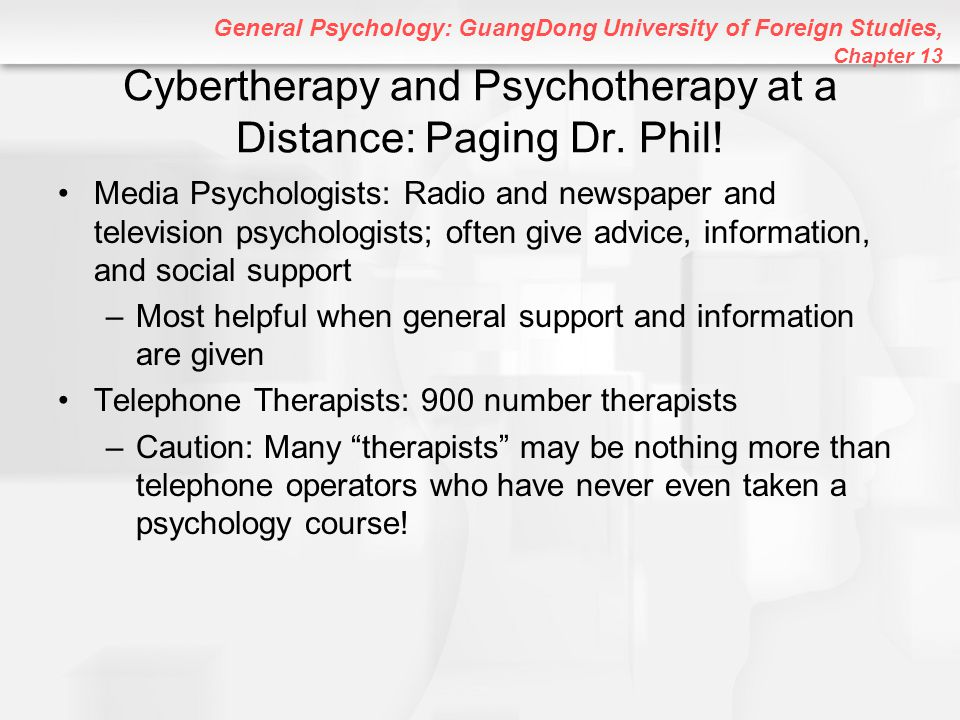 General Psychology: GuangDong University of Foreign Studies, Chapter 13 Cybertherapy and Psychotherapy at a Distance: Paging Dr. Phil! Media Psycholog