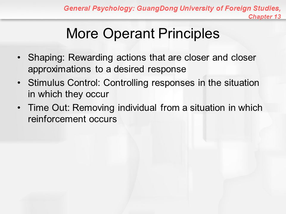 General Psychology: GuangDong University of Foreign Studies, Chapter 13 More Operant Principles Shaping: Rewarding actions that are closer and closer