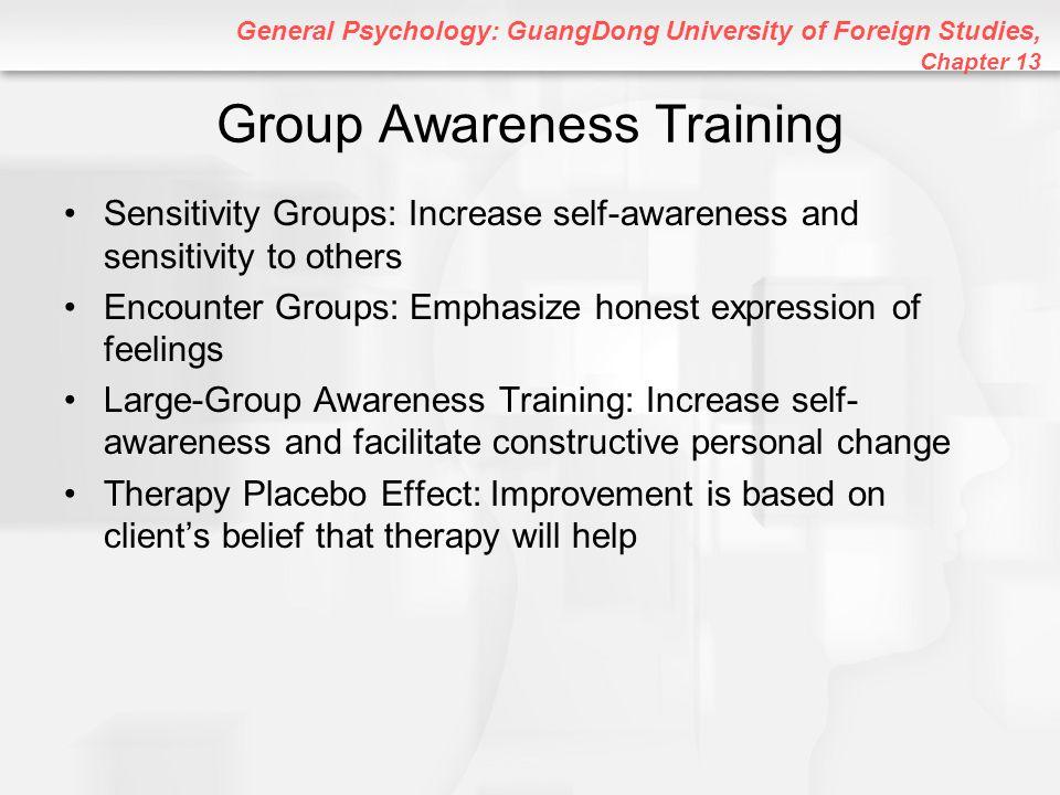 General Psychology: GuangDong University of Foreign Studies, Chapter 13 Group Awareness Training Sensitivity Groups: Increase self-awareness and sensi
