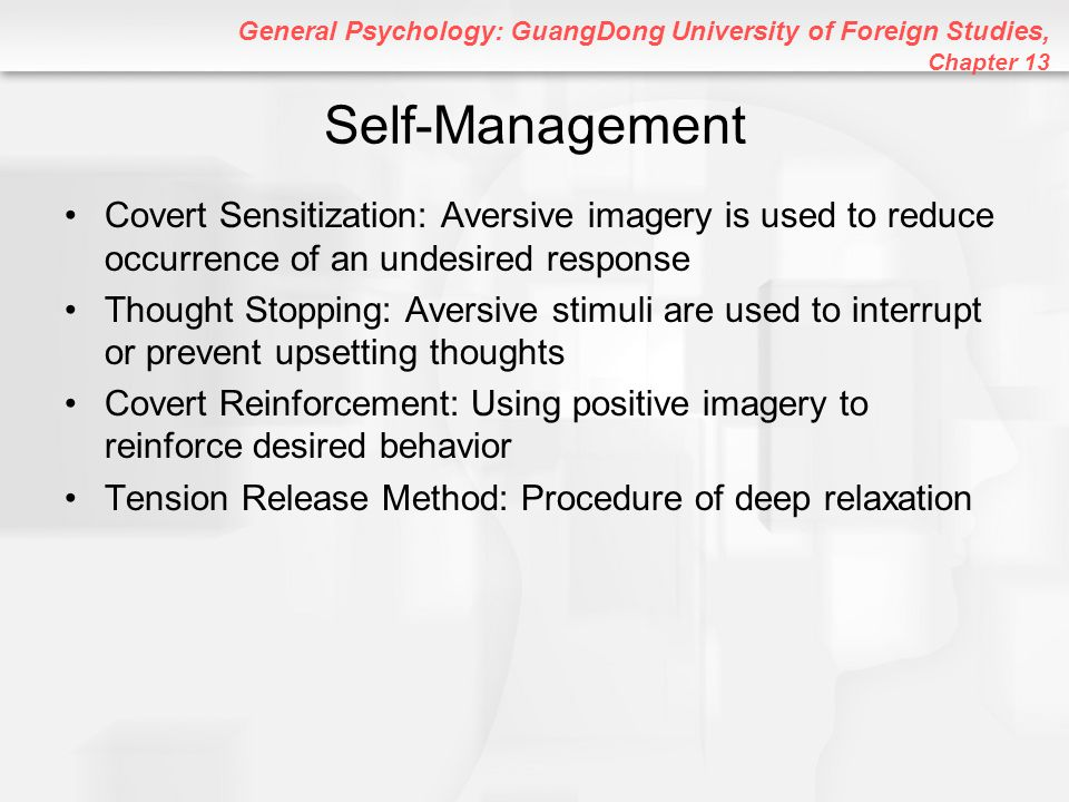 General Psychology: GuangDong University of Foreign Studies, Chapter 13 Self-Management Covert Sensitization: Aversive imagery is used to reduce occur